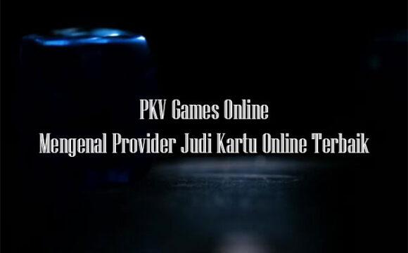 PKV Games Adalah Server Judi Kartu Terbaik di Asia
